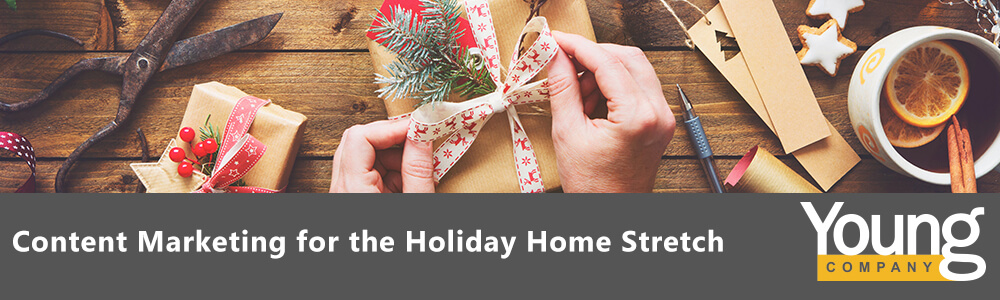 Content Marketing for the Holiday Home Stretch